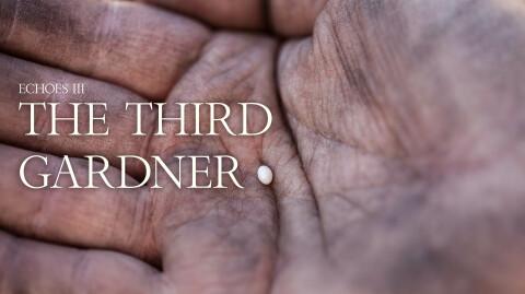 ECHOES: The Third Gardener