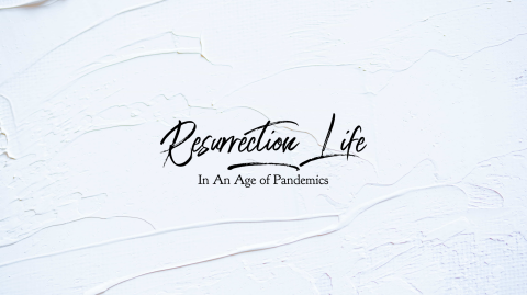Resurrection Life In An Age Of Pandemics