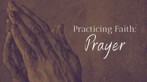 Practicing Faith: Prayer