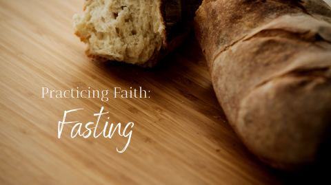 Practicing Faith: Fasting