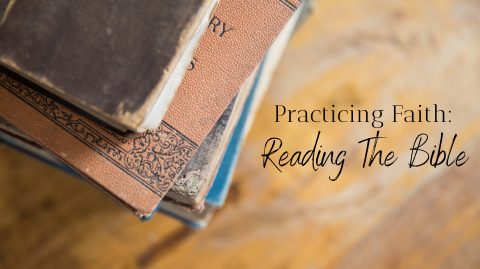 Practicing Faith: Reading The Bible
