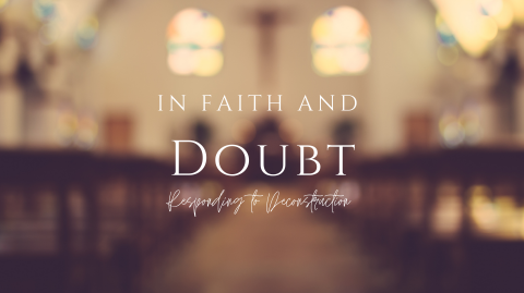 In Faith and Doubt: Responding To Deconstruction