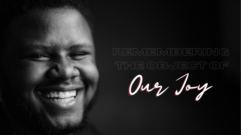 Remembering The Object of Our Joy
